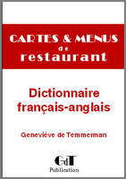 Dictionnaire gastronomique : Cartes et menus de restaurant (français-anglais), Big Gastronomic Dictionary French-English. A reference for chefs and caterers to translate French restaurant menus into English