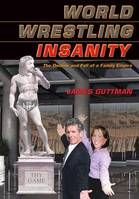 World Wrestling Insanity, The Decline and Fall of a Family Empire