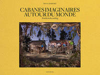Cabanes imaginaires autour du monde , Worlds in the making