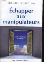 Echapper aux manipulateurs, les solutions existent !