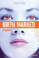 Birth Marked - Captive, Tome 3