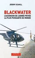 BLACKWATER, l'ascension de l'armée privée la plus puissante du monde