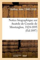 Notice biographique sur Anatole de Courde de Montaiglon, 1824-1895