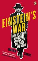 Einstein's War, How Relativity Conquered Nationalism and Shook the World