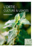 ORTIE : CULTURE ET USAGES (L'), culture & usages