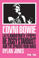 L'ovni Bowie / la flamboyante épopée de Ziggy Stardust and the Spiders from Mars