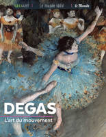 Degas / l'art du mouvement