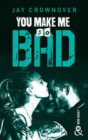 You Make Me so Bad, par l'auteur New Adult de la série à succès BAD, déjà 100 000 lecteurs conquis !