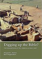 Digging up the Bible? The excavations at Tell Deir Alla (1960-1967).