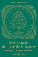 Dictionnaire du livre de la nature / analogies, images, symboles, analogies, images, symboles