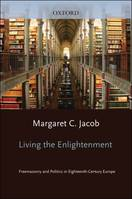 Living the Enlightenment: Freemasonry and Politics in Eighteenth-Centu