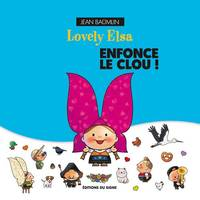 LOVELY ELSA, Enfonce le Clou !