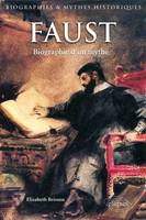 Faust / biographie d'un mythe, biographie d'un mythe