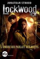 Lockwood & Co - tome 4, L'ombre qui parlait aux morts