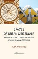 Spaces of Urban Citizenship, An intersectional comparative analysis between Milan and Rotterdam