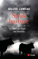 Steak barbare, Hold-up végan sur l'assiette