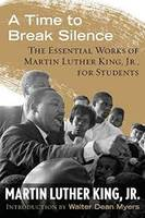 A TIME TO BREAK SILENCE : THE ESSENTIAL WORKS OF MARTIN LUTHER KING JR., FOR STUDENTS