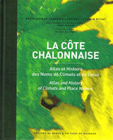 La Côte Chalonnaise, Atlas et Histoire des Noms de Climats et de Lieux / Atlas and History of Climats and Place Names (Français/Anglais - French/English version)