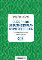 Business Plan, CONSTRUIRE LE BUSINESS PLAN D'UN FOOD TRUCK - 2e édition