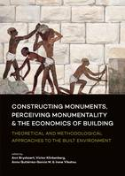 Constructing monuments, perceiving monumentality & the economics of building., Theoretical and methodological approaches to the built environment.