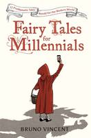 Fairy Tales for Millennials, 12 Problematic Stories Retold for the Modern World
