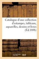 Catalogue d'une collection d'estampes, tableaux, aquarelles, dessins et livres