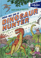 Not-for-Parents How to be a dinosaur hunter 1ed -anglais-