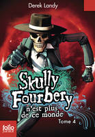 Skully Fourberry, Skully Fourbery (Tome 4) - Skully Fourbery n'est plus de ce monde