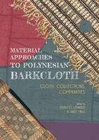 Material approaches to Polynesian barkcloth., Cloth, collections, communities.