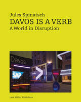 JULES SPINATSCH DAVOS IS A VERB. A WORLD IN DISRUPTION /ANGLAIS
