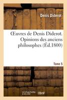 Oeuvres de Denis Diderot. Opinions des anciens philosophes T. 05