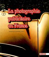 PHOTOGRAPHIE PUBLICITAIRE EN FRANCE (LA), de Man Ray à Jean-Paul Goude