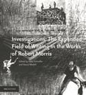 INVESTIGATIONS : THE EXPANDED FIELD OF WRITING IN THE WORKS OF ROBERT  MORRIS