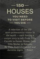 150 Houses You Need To Visit Before You Die /anglais