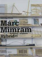 Marc Mimram / architecte-ingénieur hybride = architect-engineer hybrid, hybride