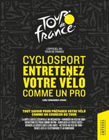 Cyclosport / entretenez votre vélo comme un pro : l'officiel du Tour de France, GUIDE OFFICIEL TOUR DE FRANCE