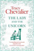TRACY CHEVALIER THE LADY AND THE UNICORN /ANGLAIS