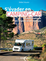 S'évader en camping-car / 35 destinations en France et en Europe