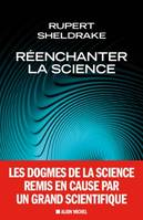 Réenchanter la science - Un grand scientifique remet en cause les dogmes de la science
