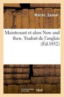 Maintenant et alors Now and then. Traduit de l'anglais