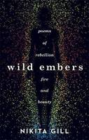 WILD EMBERS, POEMS OF REBELLION FIRE AND BEAUTY