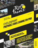 Cyclosport / préparez-vous comme un pro : l'officiel du Tour de France, GUIDE OFFICIEL TOUR DE FRANCE