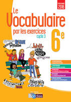 Le vocabulaire par les exercices 6E 2017 - Cahier d'exercices