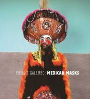 PHYLLIS GALEMBO: MEXICAN MASKS /ANGLAIS
