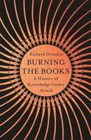 Burning the Books, A History of Knowledge Under Attack