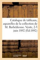 Catalogue de tableaux, aquarelles, dessins modernes, oeuvres importantes de Barye, Cogniet, Decamps, de la collection de M. Barbédienne. Vente, 2-3 juin 1892