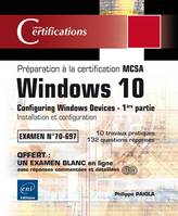 Windows 10 - Préparation à la certification MCSA Configuring Windows Devices (Examen 70-697) – 1ère partie : Installation et configuration