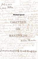 Calculus On Manifolds, A Modern Approach To Classical Theorems Of Advanced Calculus