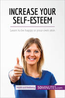 Increase Your Self-Esteem, Learn to be happy in your own skin