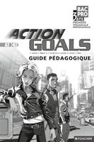 Action Goals 1re Tle Bac Pro Guide pédagogique